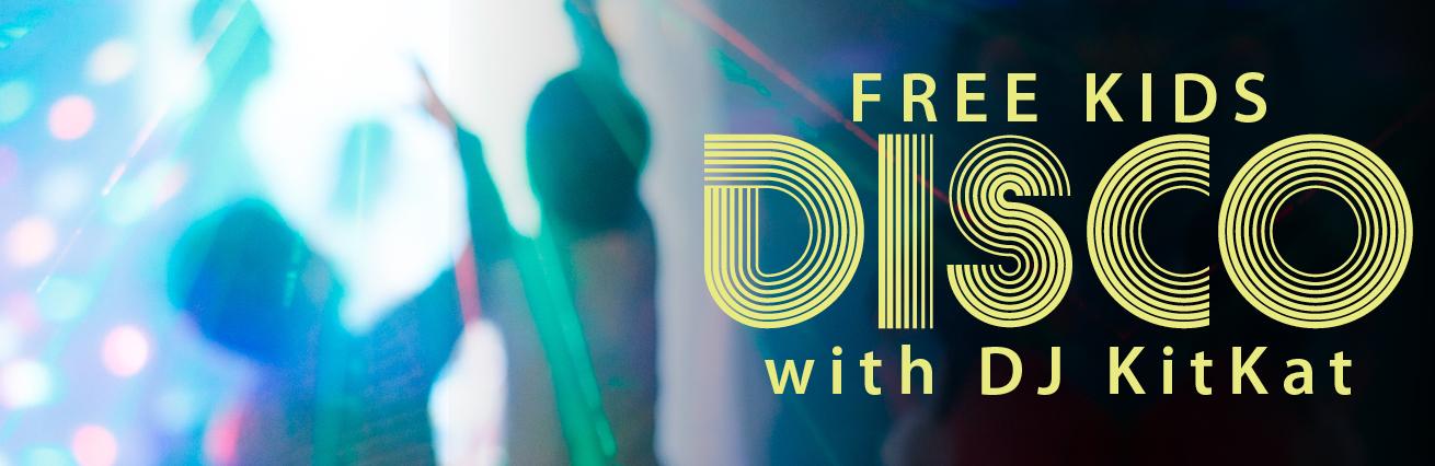 FREE KIDS DISCO WITH DJ KITKAT